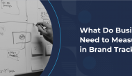 What Do Businesses Need to Measure in Brand Tracking